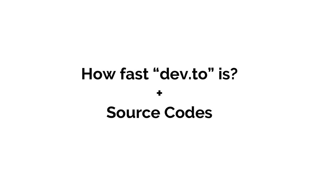 "How fast ""dev.to"" is? + Source Codes"