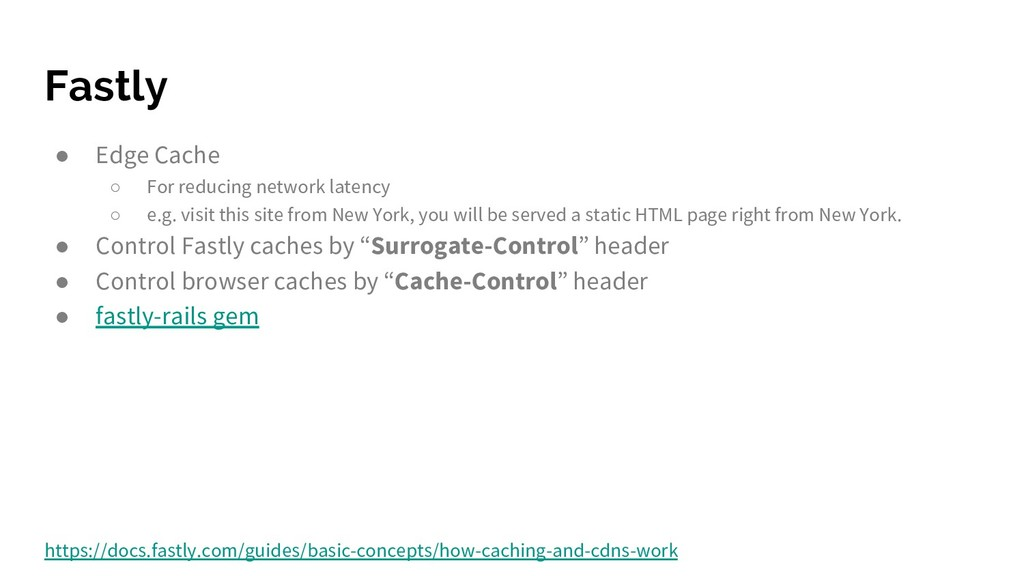 Fastly ● Edge Cache ○ For reducing network late...