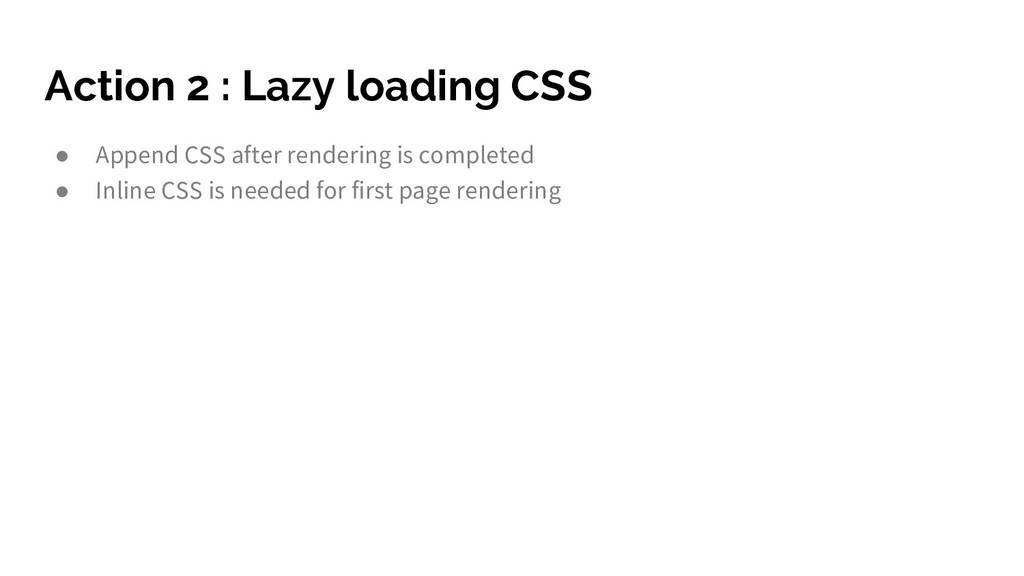 Action 2 : Lazy loading CSS ● Append CSS after ...