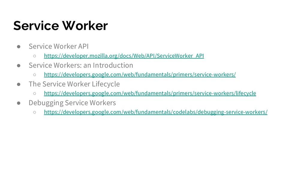 Service Worker ● Service Worker API ○ https://d...