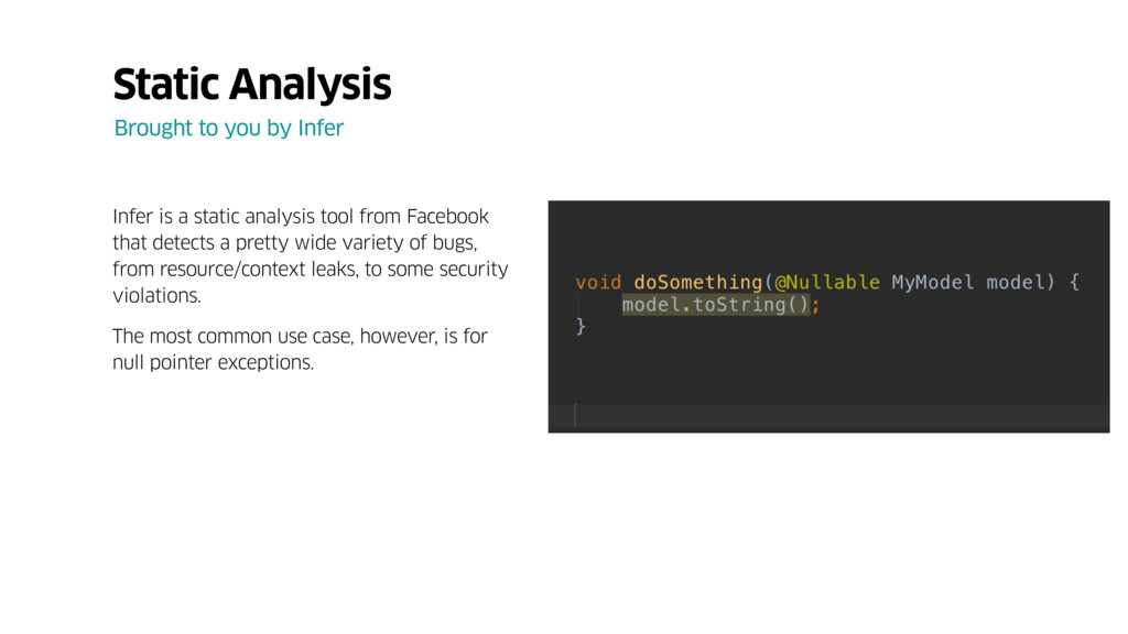 Infer is a static analysis tool from Facebook t...