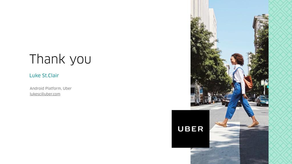 Luke St.Clair Android Platform, Uber lukesc@ube...