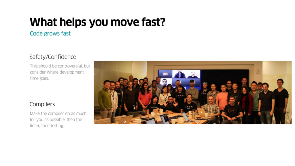 What helps you move fast? Code grows fast Safet...