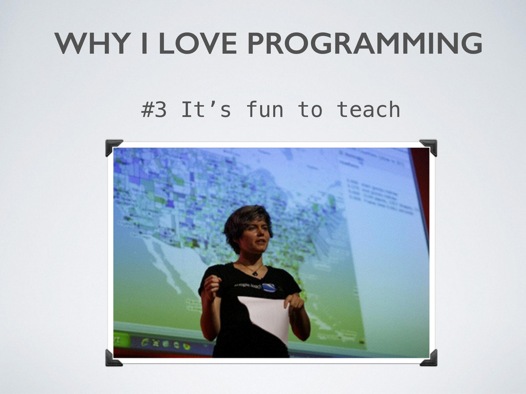 WHY I LOVE PROGRAMMING #3 It's fun to teach