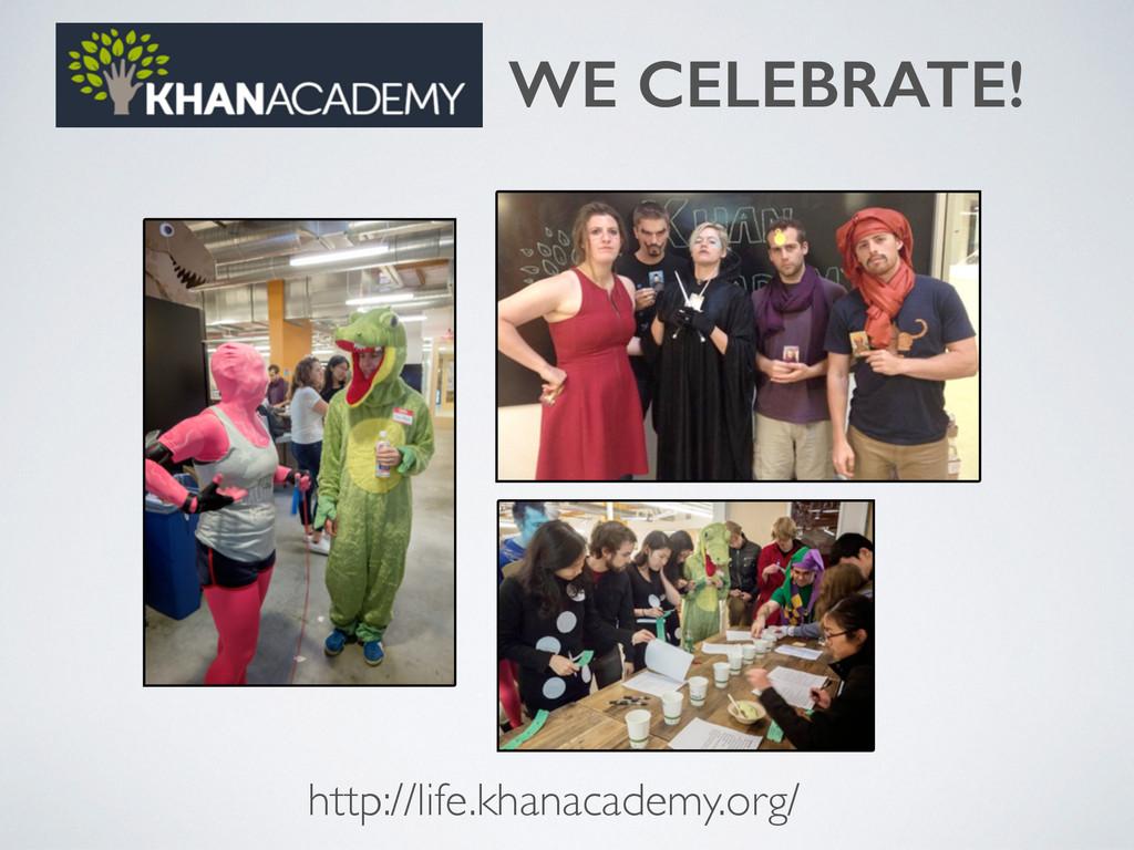 WE CELEBRATE! http://life.khanacademy.org/