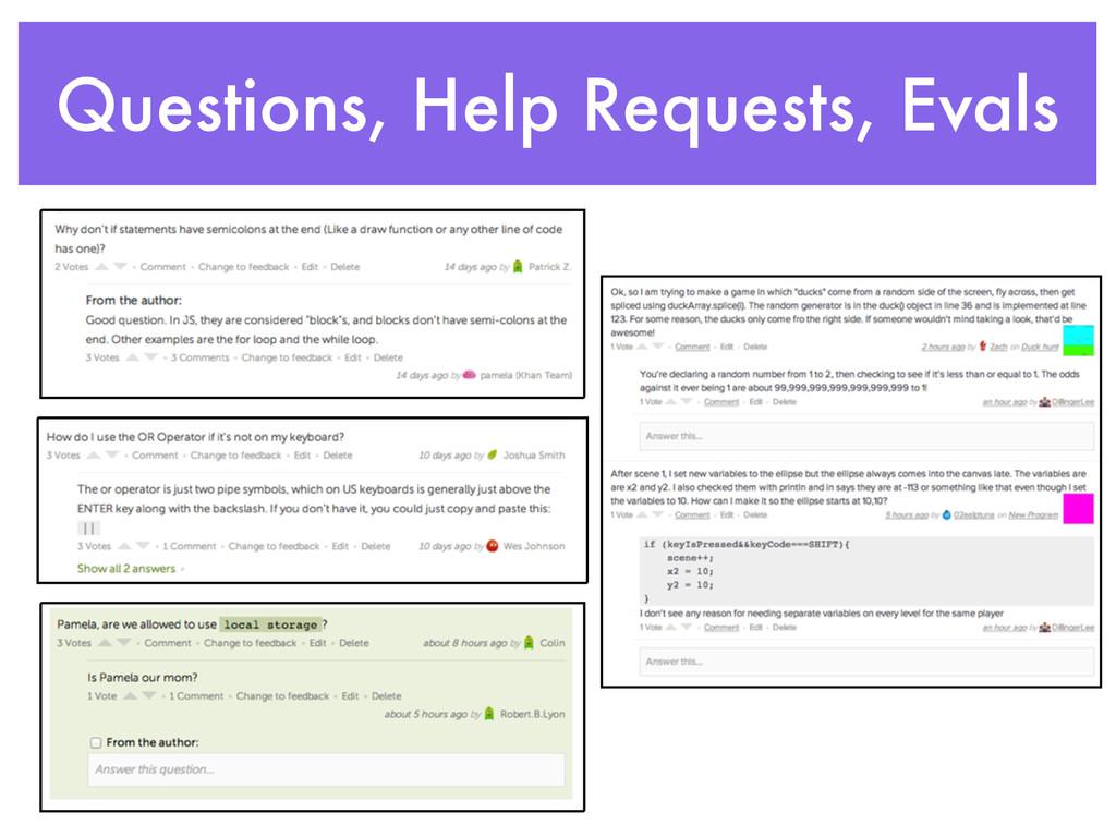 Questions, Help Requests, Evals