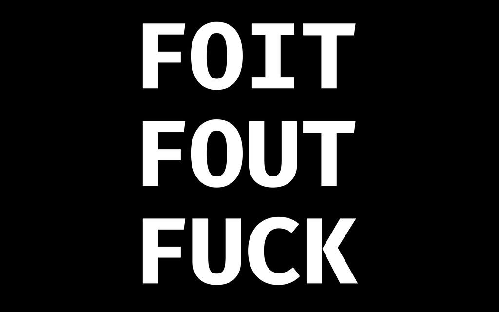 FOIT FOUT FUCK