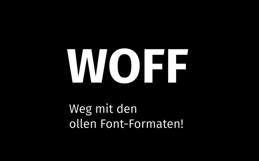 WOFF Weg mit den ollen Font-Formaten!