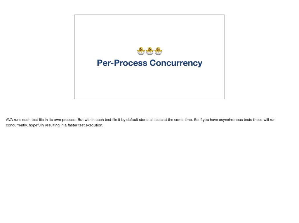 Per-Process Concurrency AVA runs each test file...