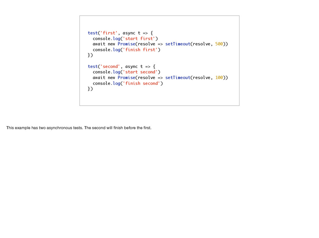 test('first', async t => { console.log('start f...