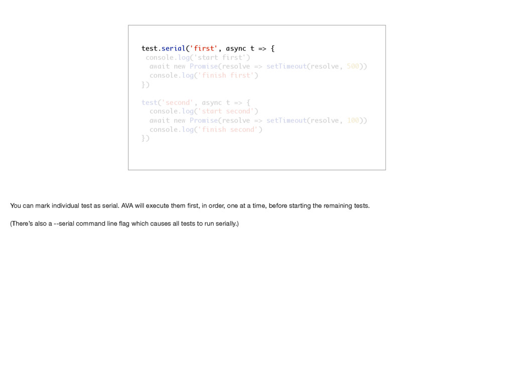 test.serial('first', async t => { console.log('...