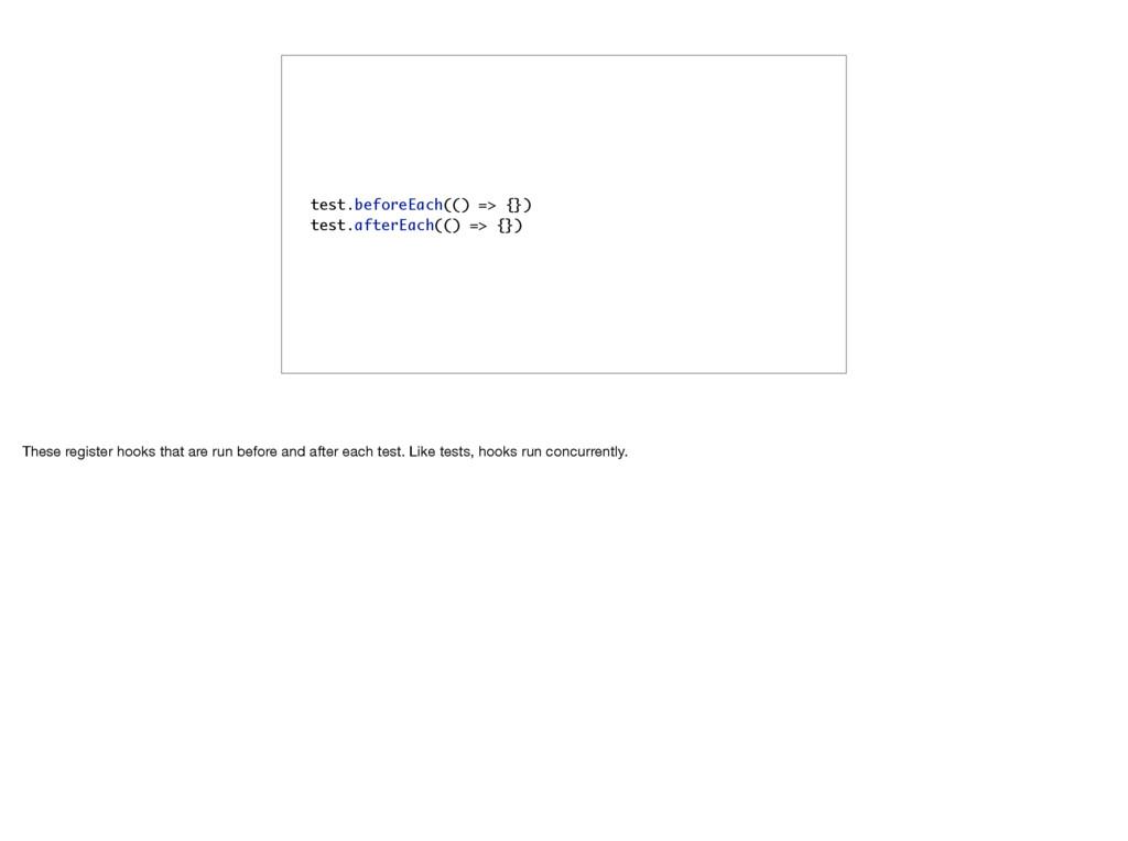 test.beforeEach(() => {}) test.afterEach(() => ...