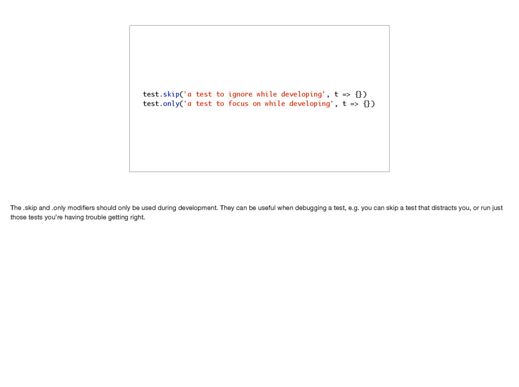 test.skip('a test to ignore while developing', ...