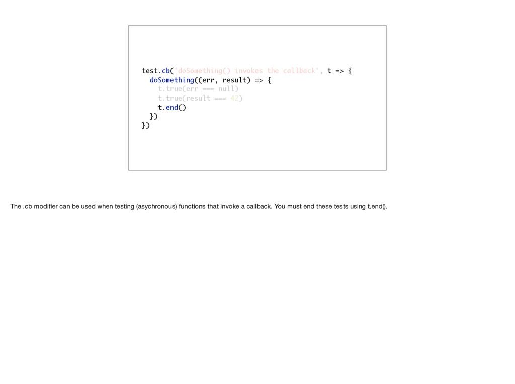 test.cb('doSomething() invokes the callback', t...