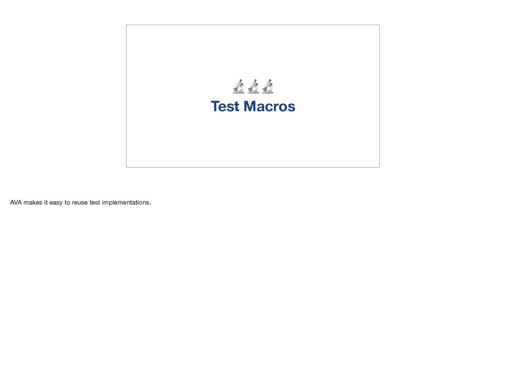 Test Macros AVA makes it easy to reuse test im...