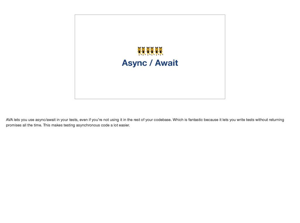 Async / Await AVA lets you use async/await in ...