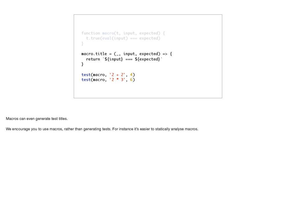 function macro(t, input, expected) { t.true(eva...