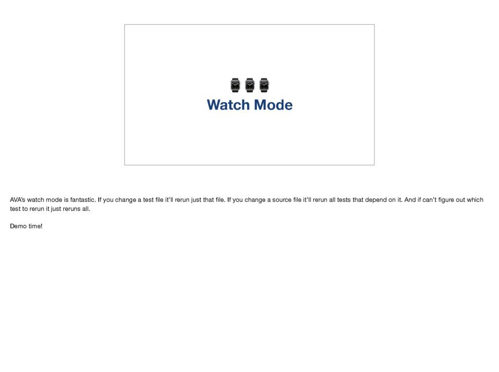 ⌚⌚⌚ Watch Mode AVA's watch mode is fantastic. I...