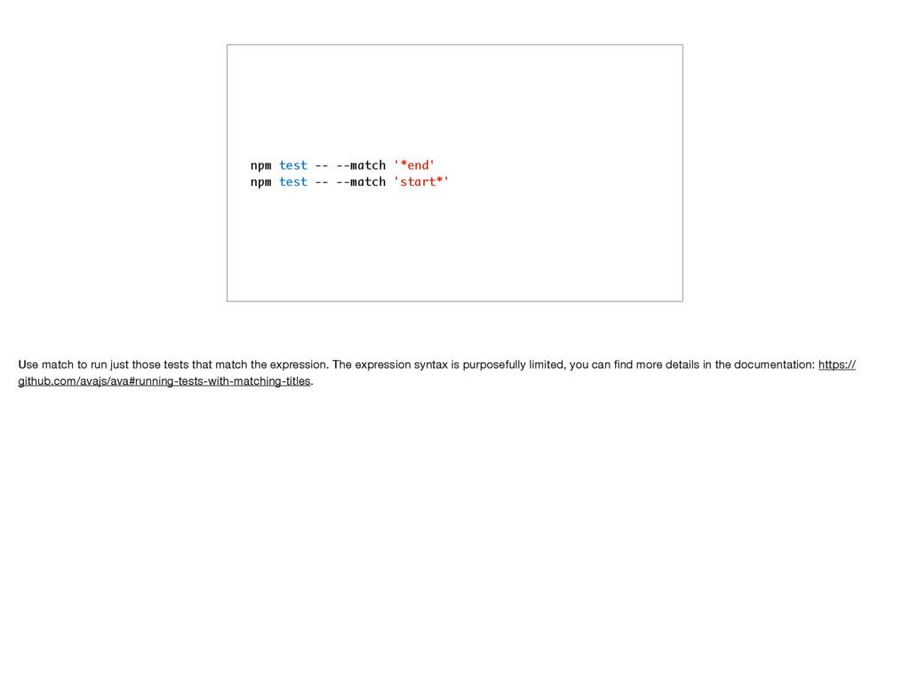 npm test -- --match '*end' npm test -- --match ...