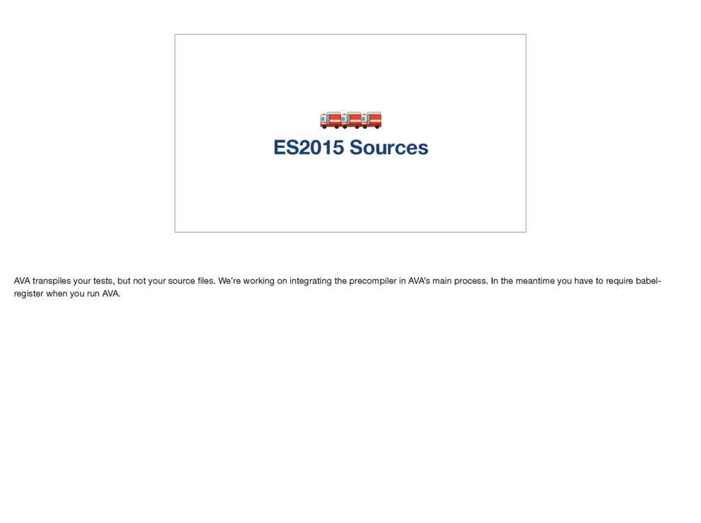 ES2015 Sources AVA transpiles your tests, but ...
