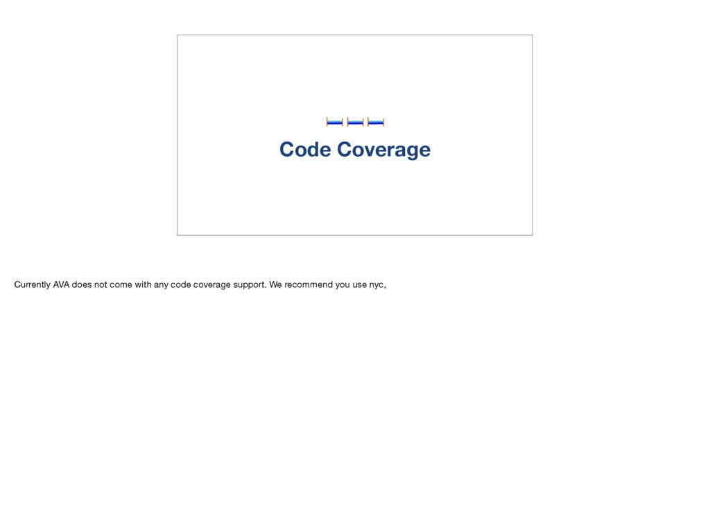 Code Coverage Currently AVA does not come with...