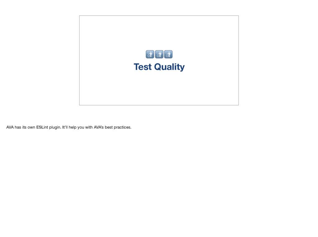 Test Quality AVA has its own ESLint plugin. It...