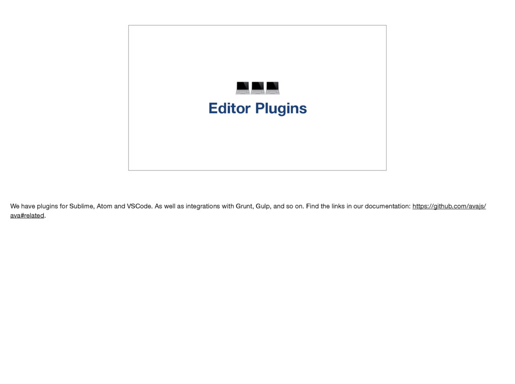 Editor Plugins We have plugins for Sublime, At...