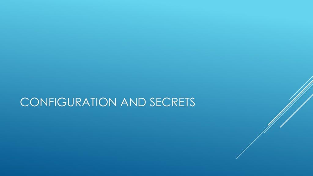 CONFIGURATION AND SECRETS