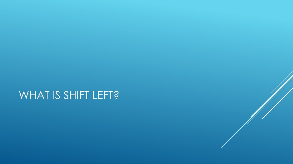 WHAT IS SHIFT LEFT?