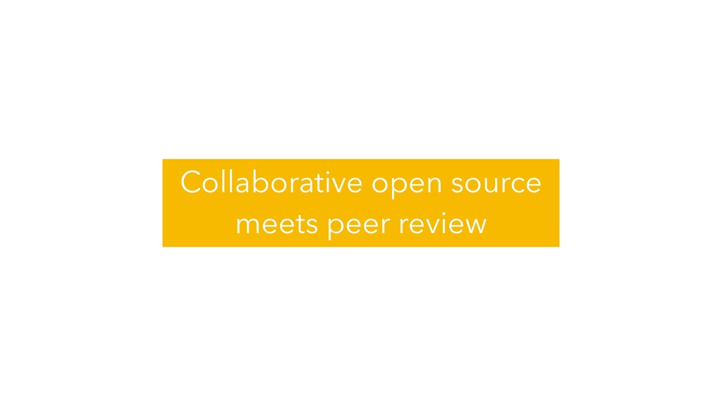 Collaborative open source meets peer review
