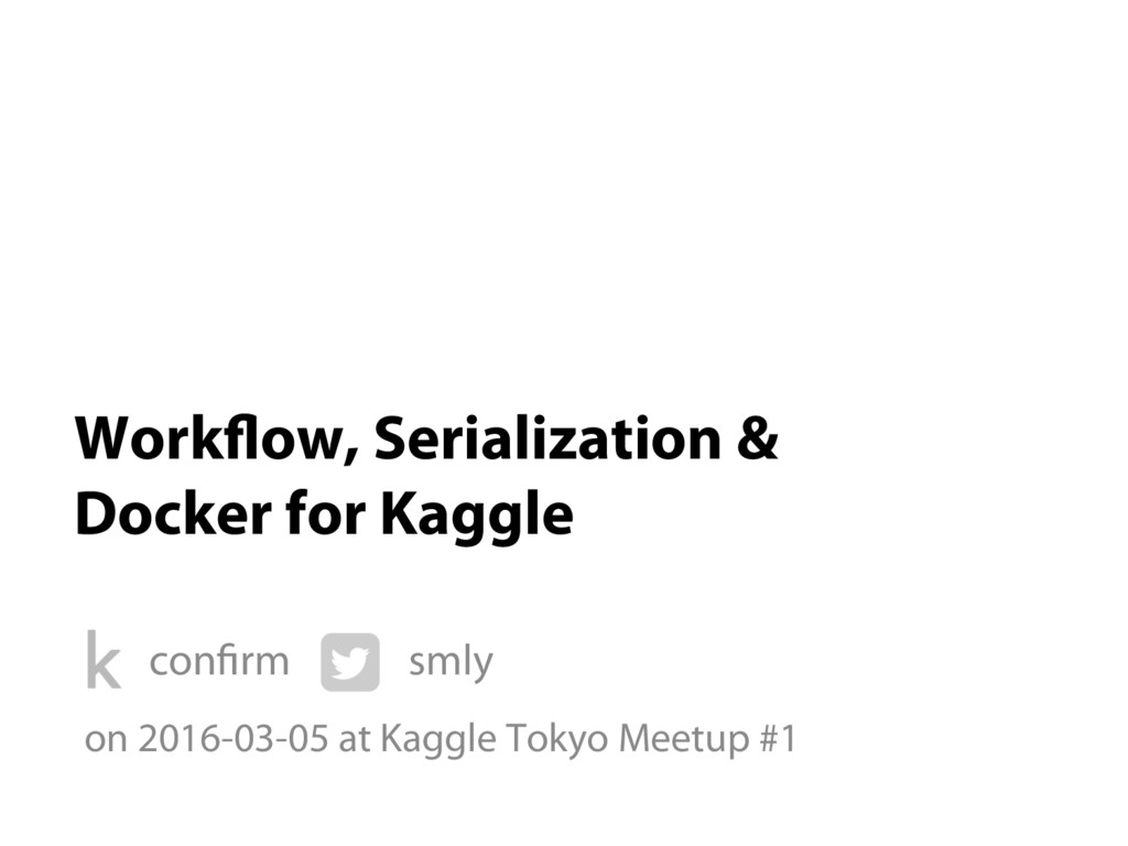 Workflow, Serialization & Docker for Kaggle sml...