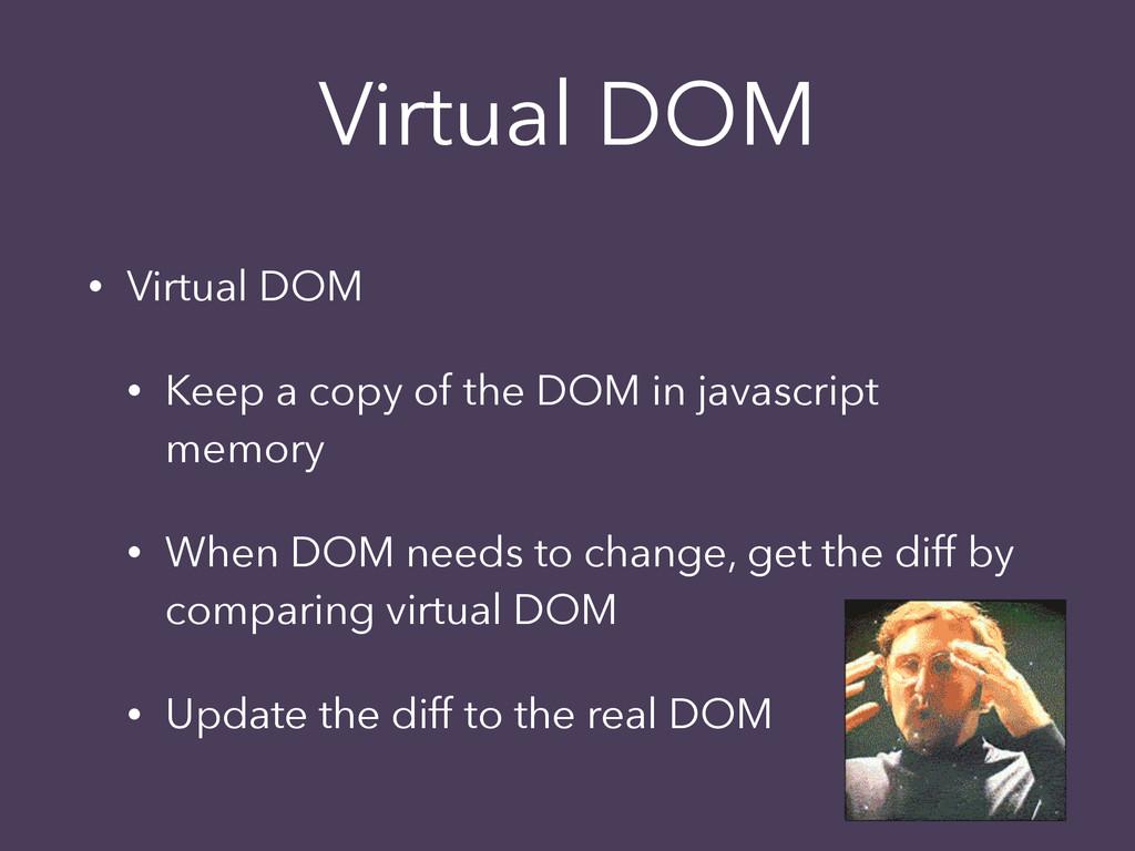 Virtual DOM • Virtual DOM • Keep a copy of the ...
