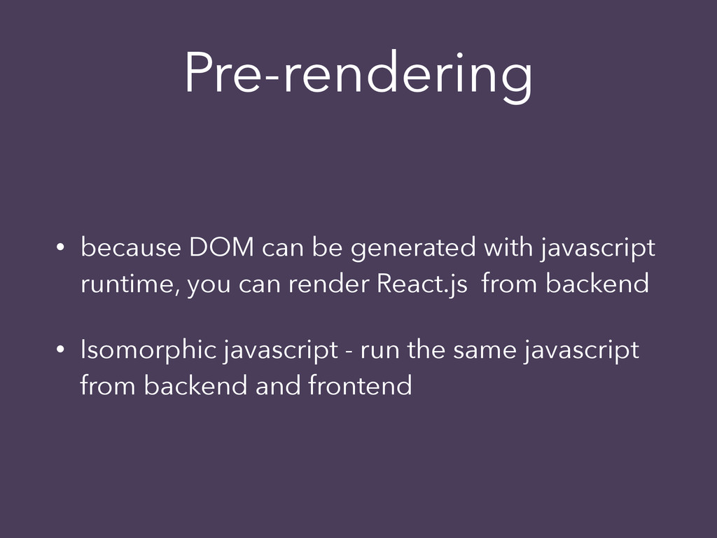 Pre-rendering • because DOM can be generated wi...