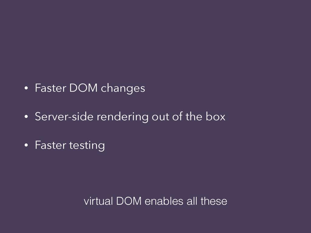 • Faster DOM changes • Server-side rendering ou...