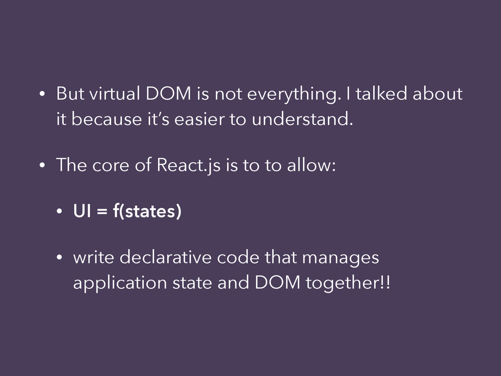 • But virtual DOM is not everything. I talked a...
