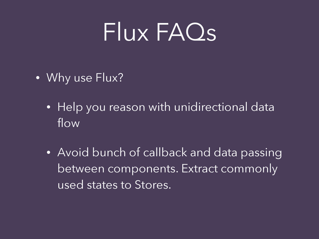• Why use Flux? • Help you reason with unidirec...