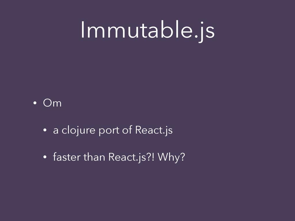 Immutable.js • Om • a clojure port of React.js ...
