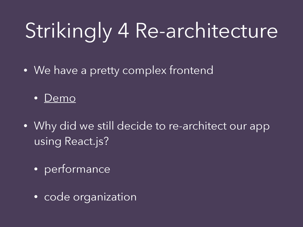 Strikingly 4 Re-architecture • We have a pretty...