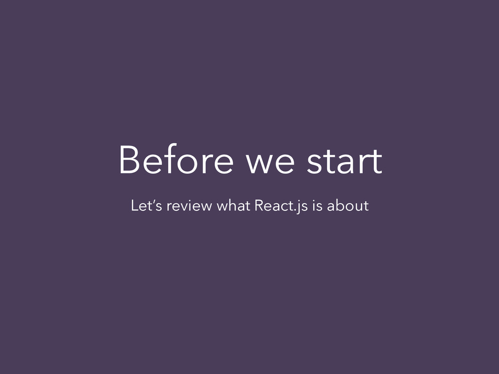 Before we start Let's review what React.js is a...