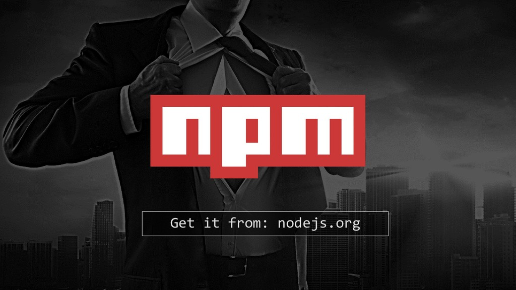 Get it from: nodejs.org