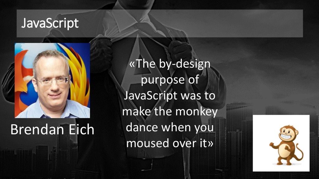 JavaScript «The by-design purpose of JavaScript...