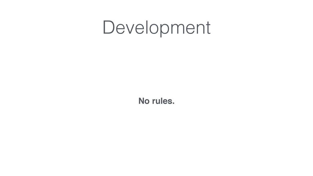 Development No rules.