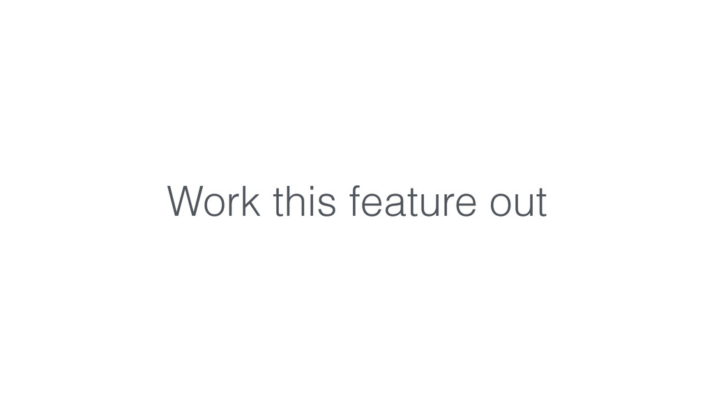 Work this feature out