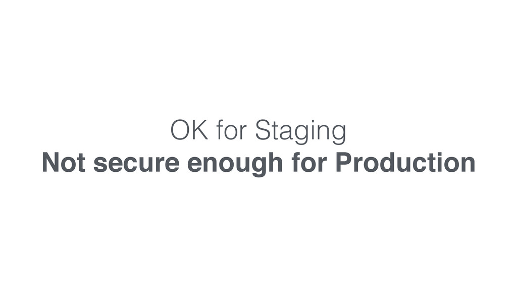 OK for Staging Not secure enough for Production