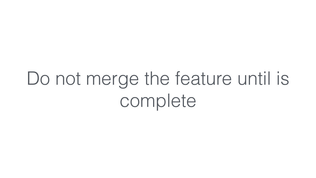 Do not merge the feature until is complete