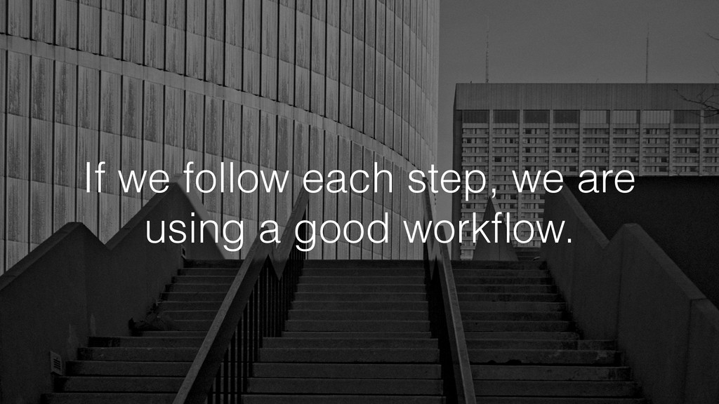 If we follow each step, we are using a good wor...