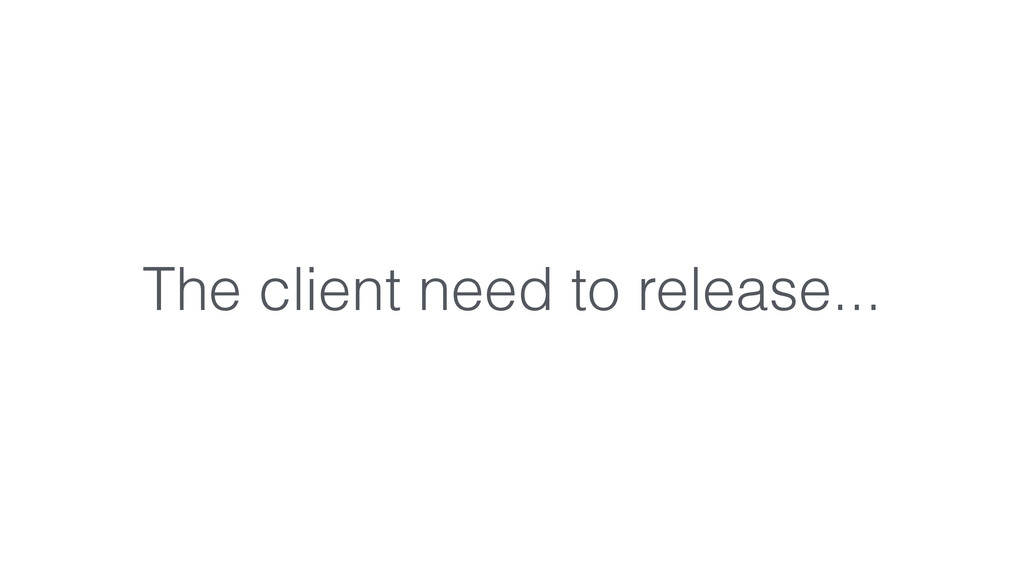 The client need to release...