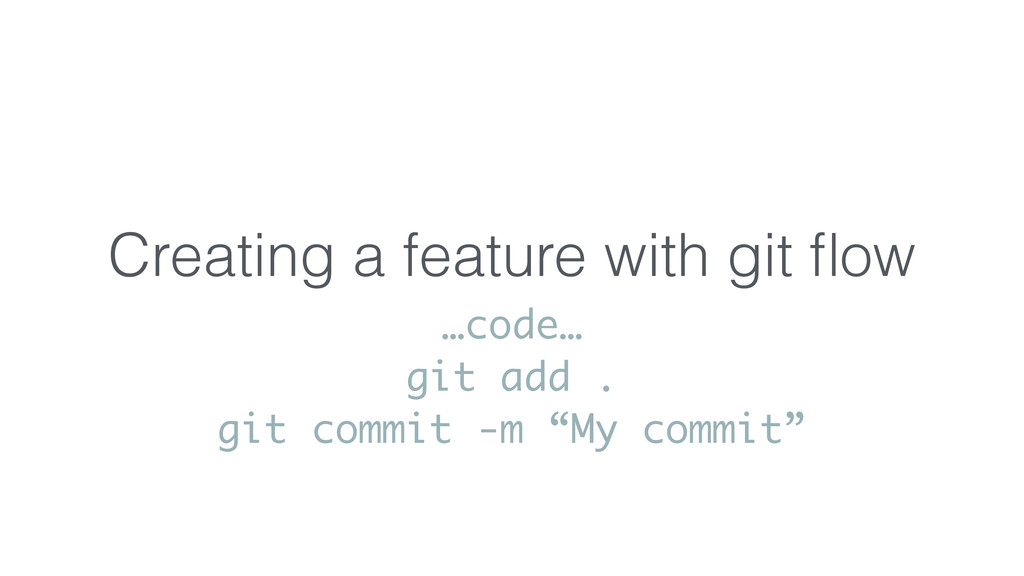 Creating a feature with git flow …code… git add ...