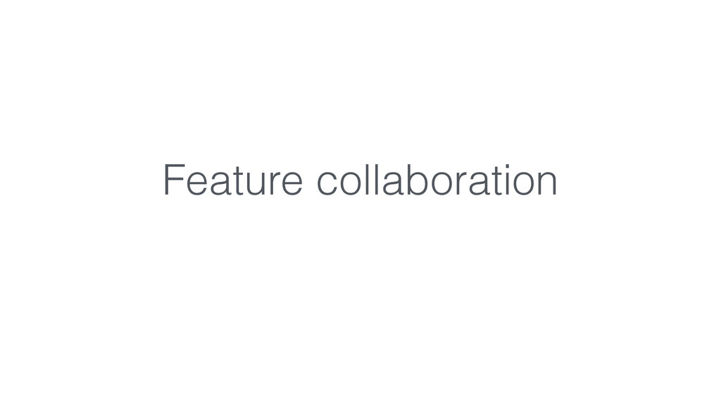 Feature collaboration