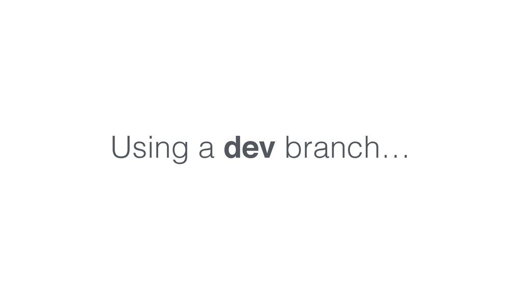 Using a dev branch…